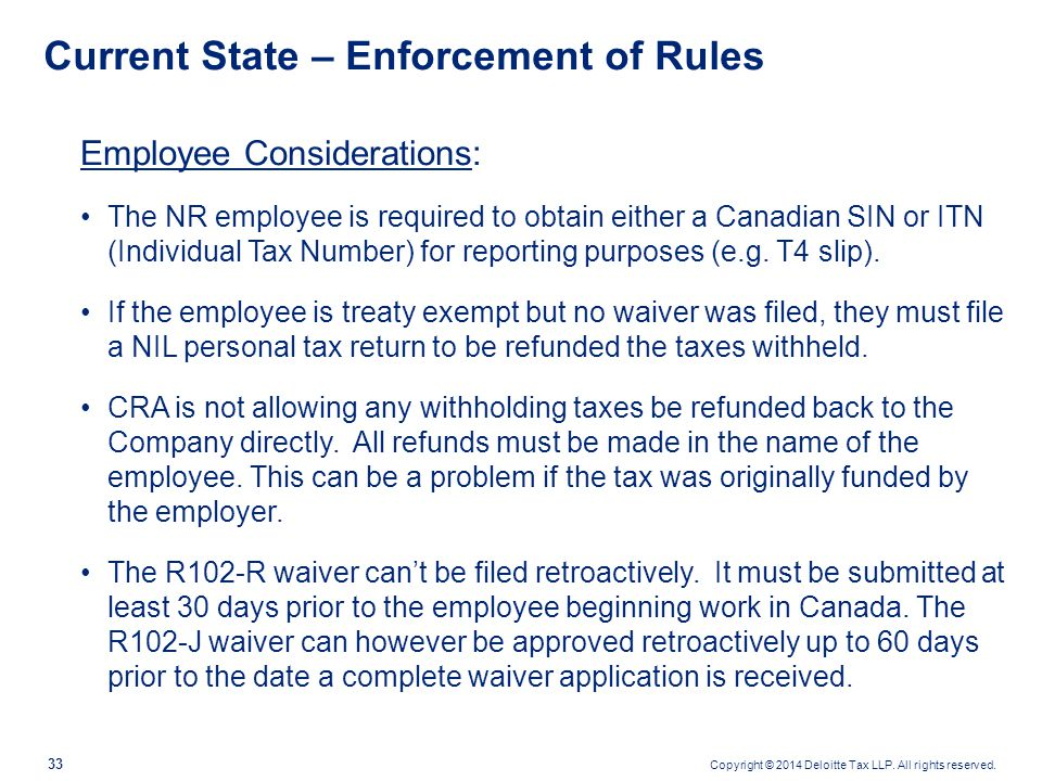 Copyright © 2014 Deloitte Tax LLP. All rights reserved. 33 Current State – Enforcement of Rules Employee Considerations: The NR employee is required t