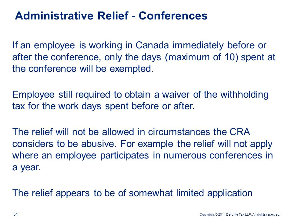 Copyright © 2014 Deloitte Tax LLP. All rights reserved. 34 Administrative Relief - Conferences If an employee is working in Canada immediately before