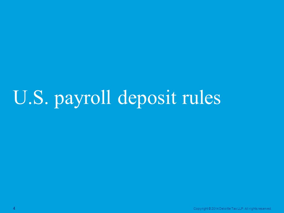 Copyright © 2014 Deloitte Tax LLP. All rights reserved. 4 U.S. payroll deposit rules