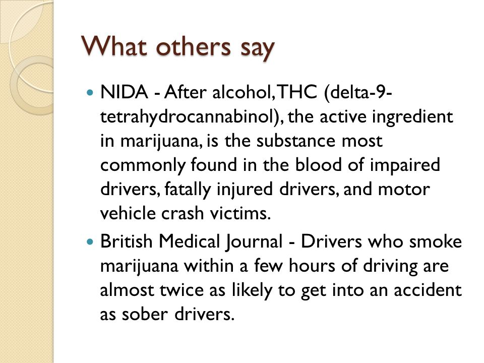 What others say NIDA - After alcohol, THC (delta-9- tetrahydrocannabinol), the active ingredient in marijuana, is the substance most commonly found in the blood of impaired drivers, fatally injured drivers, and motor vehicle crash victims.