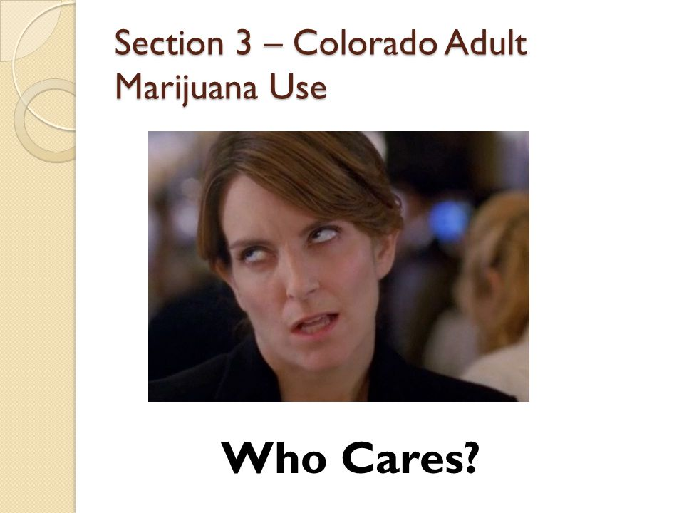 Section 3 – Colorado Adult Marijuana Use Who Cares