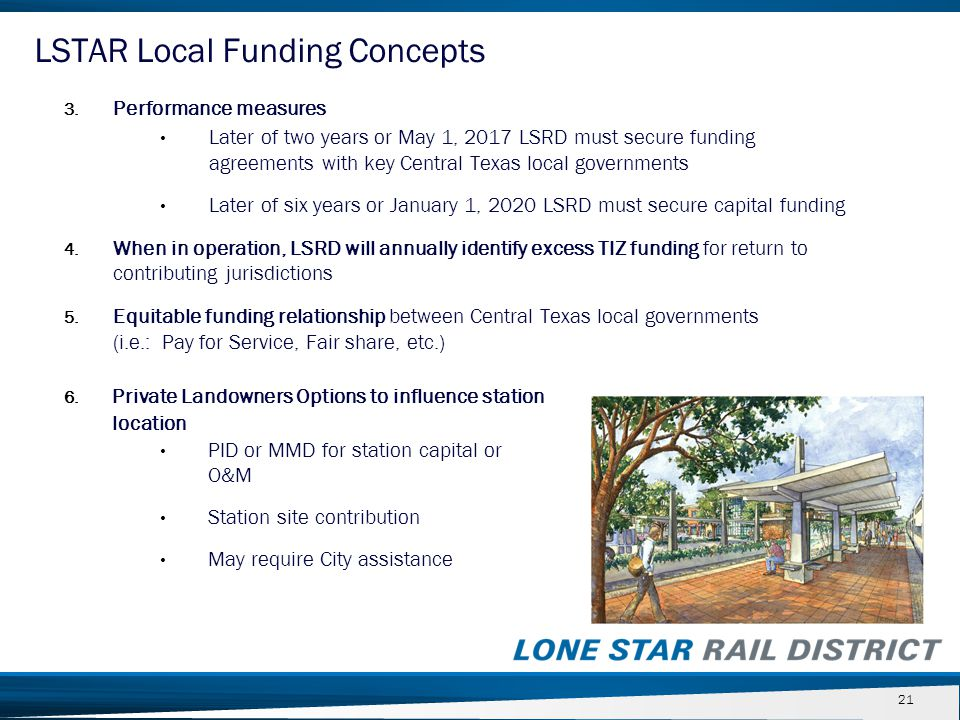 21 3. Performance measures Later of two years or May 1, 2017 LSRD must secure funding agreements with key Central Texas local governments Later of six