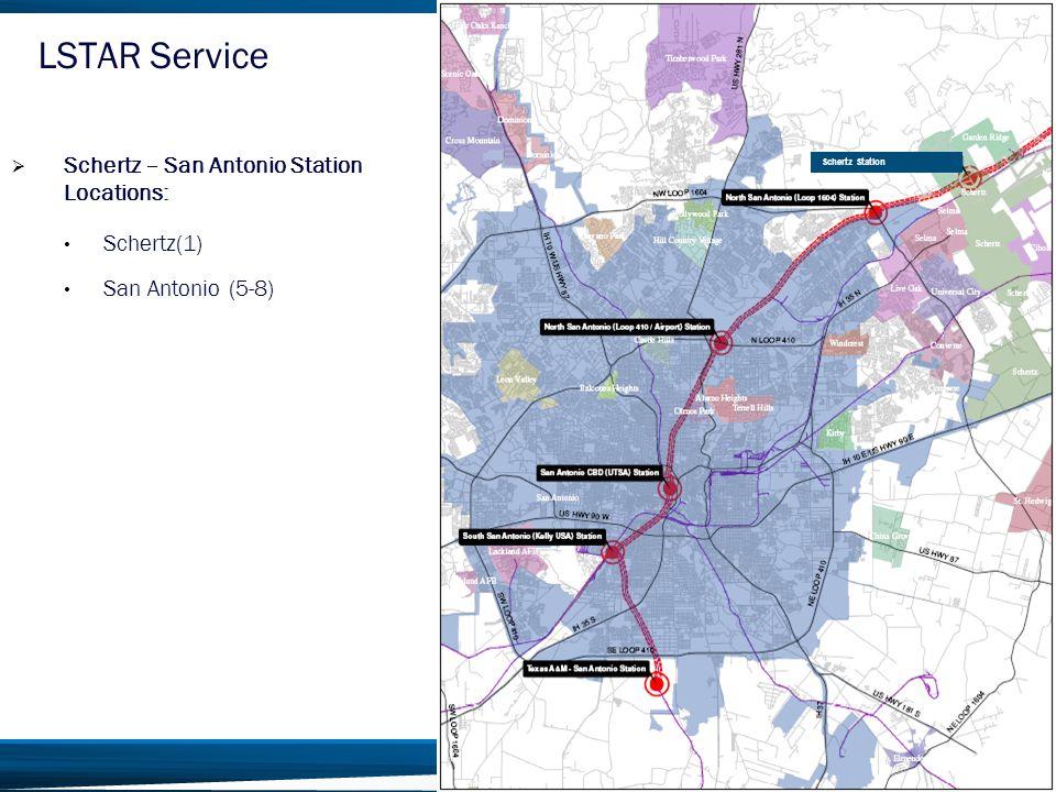 6  Schertz – San Antonio Station Locations: Schertz(1) San Antonio (5-8) LSTAR Service Schertz Station