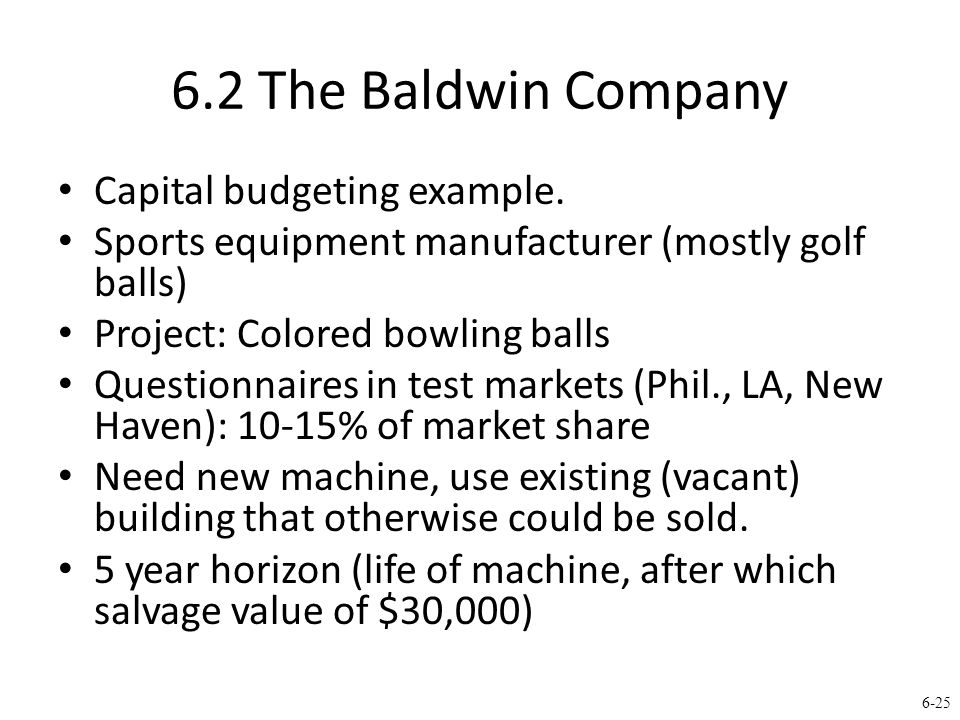 6-25 6.2 The Baldwin Company Capital budgeting example.