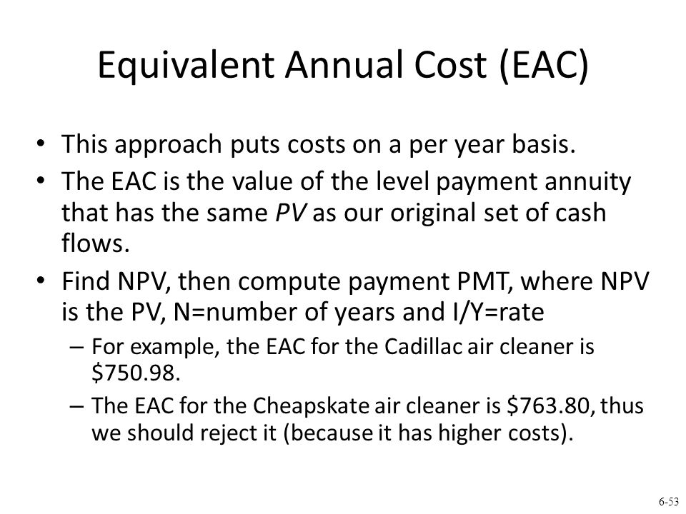 6-53 Equivalent Annual Cost (EAC) This approach puts costs on a per year basis.