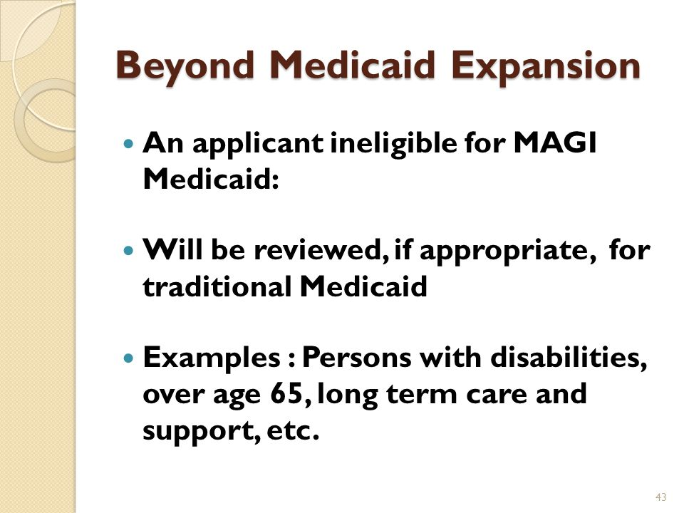 Medicaid's Two Step Process: If an applicant is determined eligible for Medicaid, the information is transferred to the Bureau for Medical Services, and enrolled promptly and without undue delay An enrollment broker (Automated Health) will ask Medicaid eligible to choose a managed care organization (MCO) 42