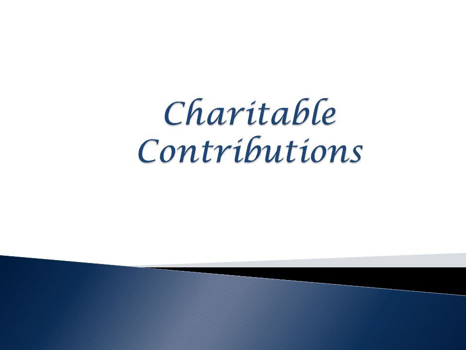  Made to qualified organizations  Subject of the gift is property (not services)  Deductible portion must exceed value received by donor  Paid in cash or property before close of tax year ©2011 Money Education 7-26