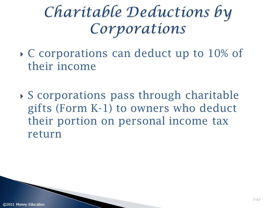  One of few tax deductions allowed for personal losses  Applies in extreme cases where the taxpayer has suffered a large loss due to ◦ Fire ◦ Storm ◦ Shipwreck ◦ Theft ◦ Other sudden, unexpected events causing losses  Classification of Casualty Loss: ◦ Business Loss – Above-the-Line Deduction ◦ Personal Loss – Schedule A Itemized Deduction ©2011 Money Education 7-48