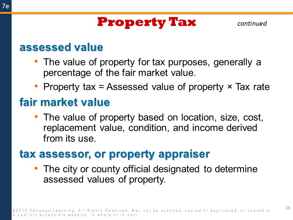 7e Property Tax 16 ©2014 Cengage Learning. All Rights Reserved. May not be scanned, copied or duplicated, or posted to a publicly accessible website,