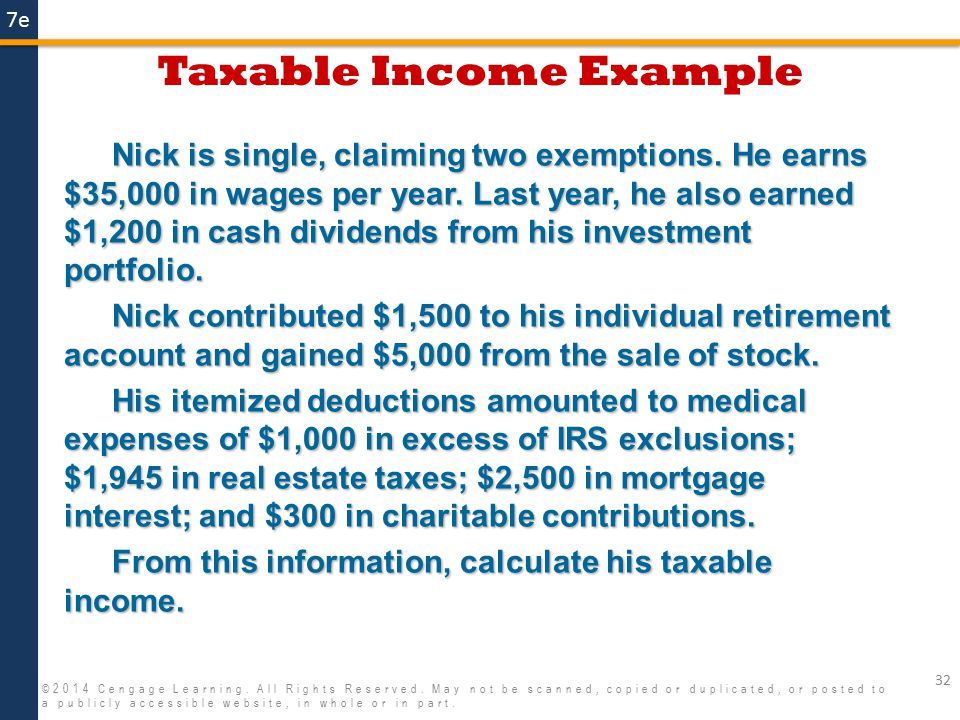 7e Taxable Income Example 32 ©2014 Cengage Learning. All Rights Reserved. May not be scanned, copied or duplicated, or posted to a publicly accessible
