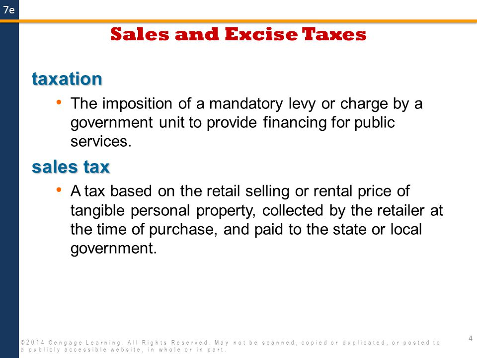 7e Sales and Excise Taxes 4 ©2014 Cengage Learning. All Rights Reserved. May not be scanned, copied or duplicated, or posted to a publicly accessible