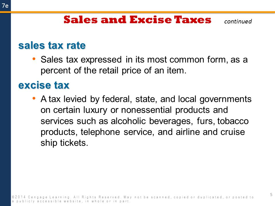 7e Sales and Excise Taxes 5 ©2014 Cengage Learning. All Rights Reserved. May not be scanned, copied or duplicated, or posted to a publicly accessible