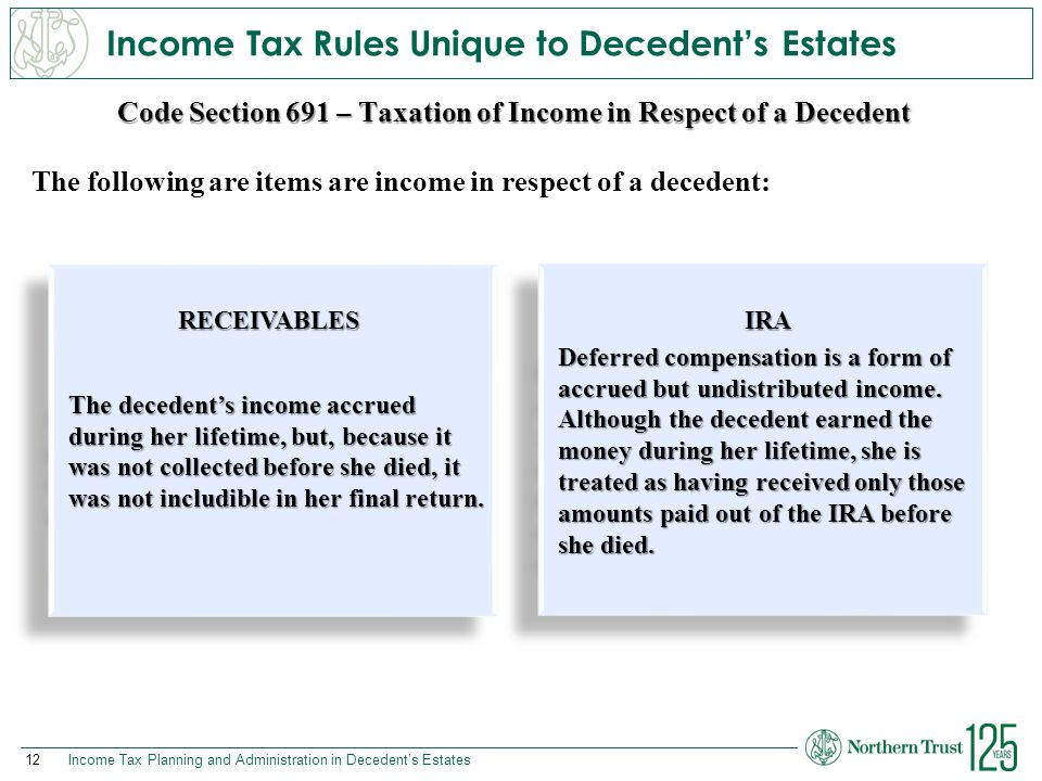 12Income Tax Planning and Administration in Decedent's Estates Income Tax Rules Unique to Decedent's Estates Code Section 691 – Taxation of Income in