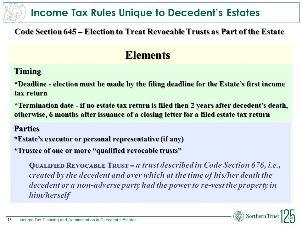 16Income Tax Planning and Administration in Decedent's Estates Code Section 645 – Election to Treat Revocable Trusts as Part of the Estate Elements Ti