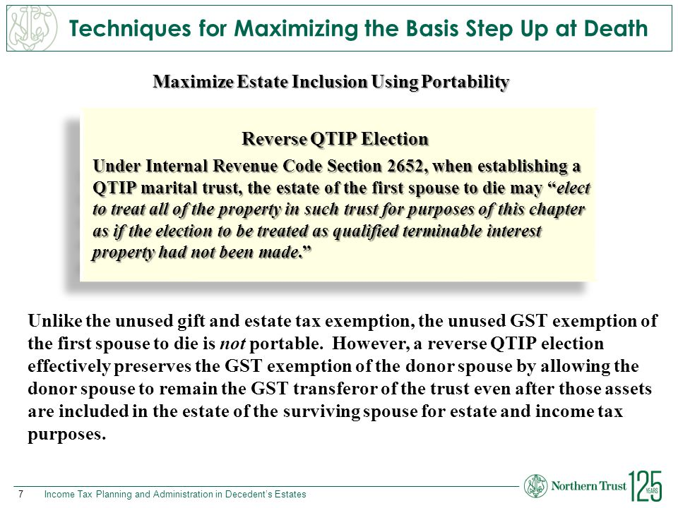 7Income Tax Planning and Administration in Decedent's Estates Techniques for Maximizing the Basis Step Up at Death Maximize Estate Inclusion Using Por
