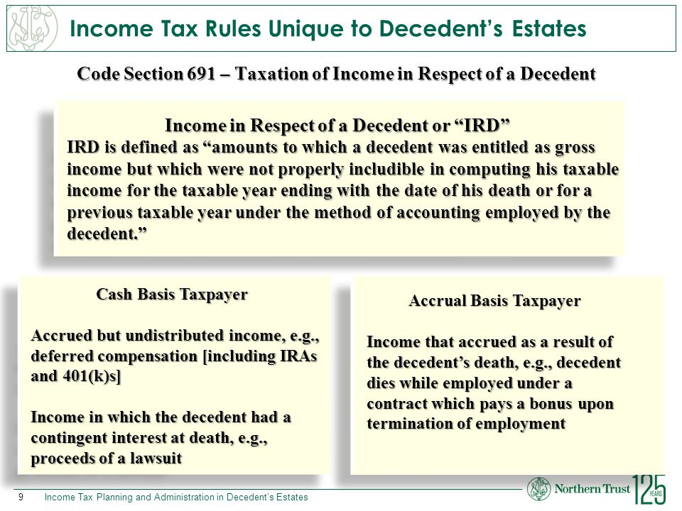 9 Income Tax Rules Unique to Decedent's Estates Cash Basis Taxpayer Accrued but undistributed income, e.g., deferred compensation [including IRAs and