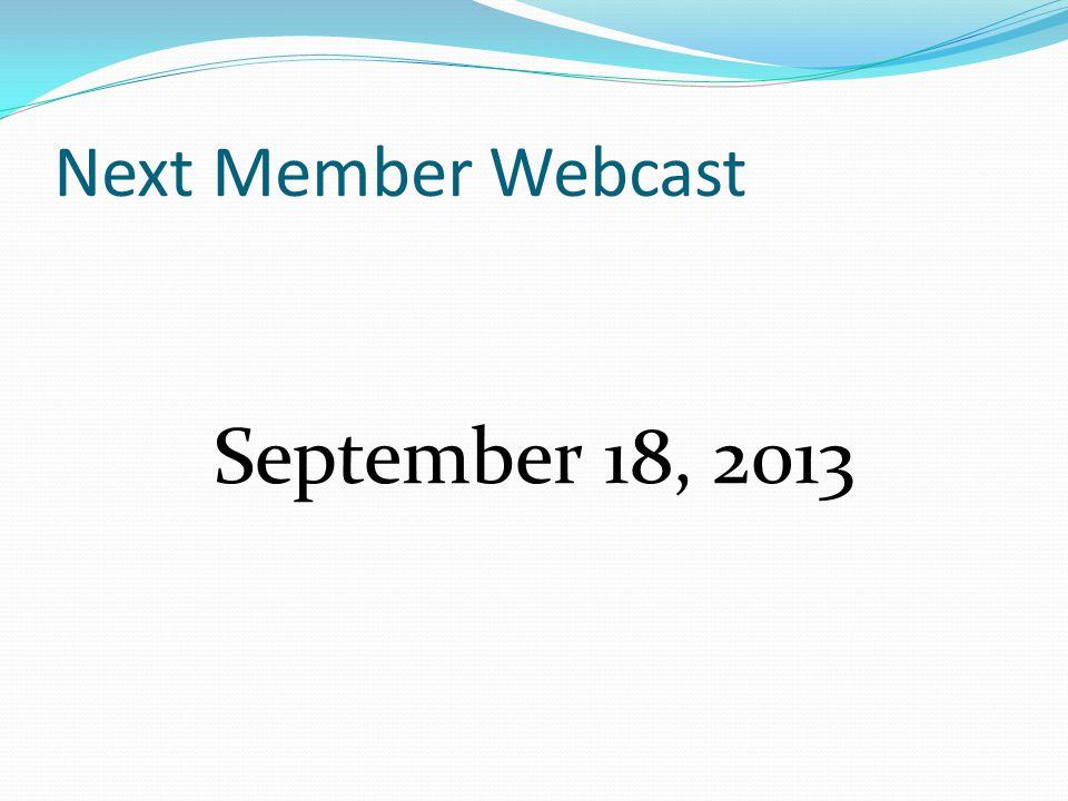 Next Member Webcast September 18, 2013