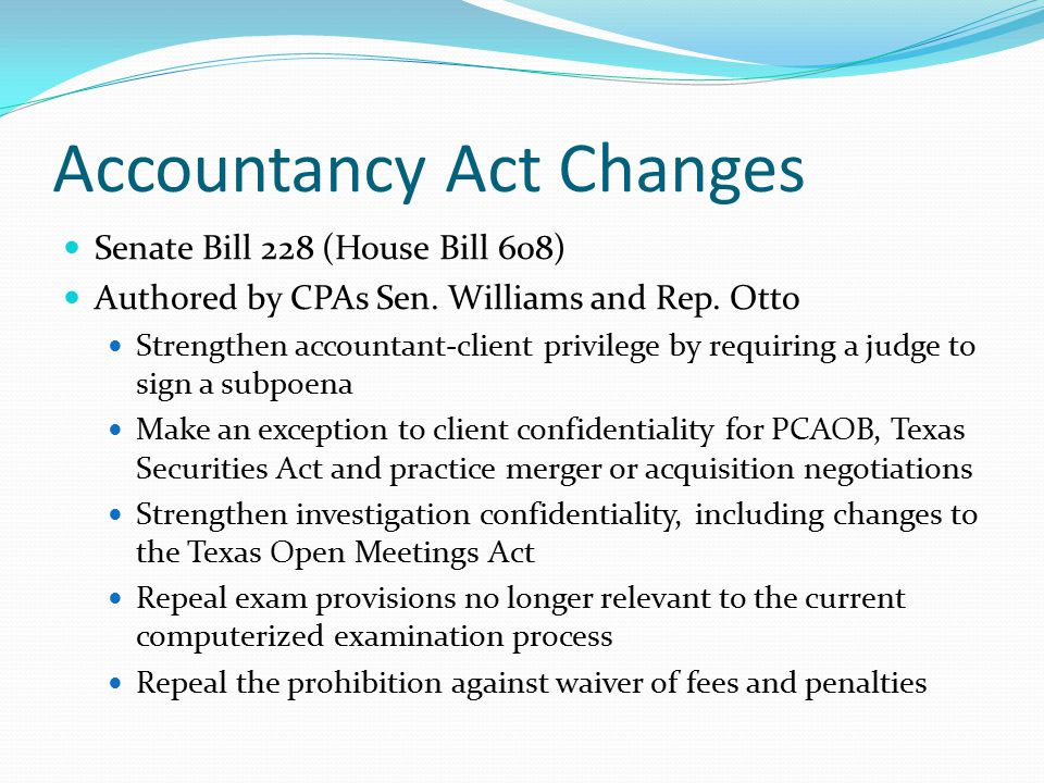 Accountancy Act Changes Senate Bill 228 (House Bill 608) Authored by CPAs Sen.