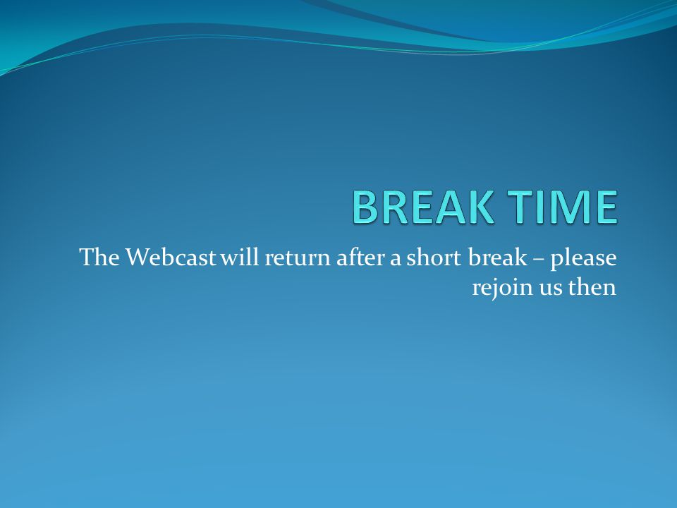 The Webcast will return after a short break – please rejoin us then