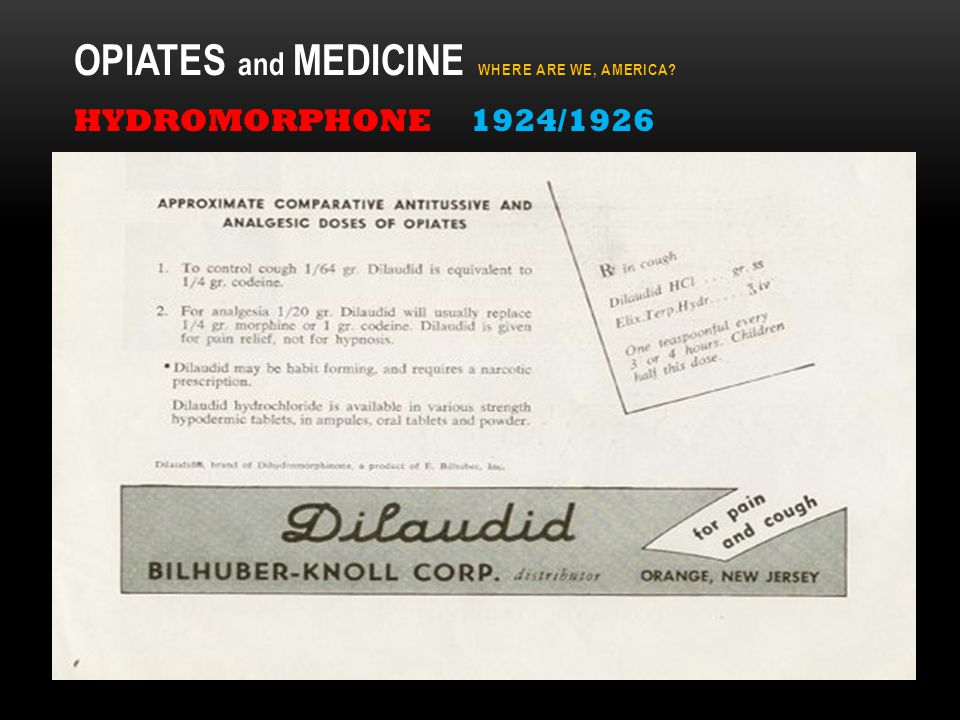 OPIATES and MEDICINE WHERE ARE WE, AMERICA? HYDROMORPHONE 1924/1926