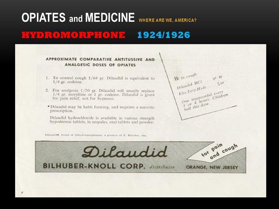 OPIATES and MEDICINE WHERE ARE WE, AMERICA HYDROMORPHONE 1924/1926