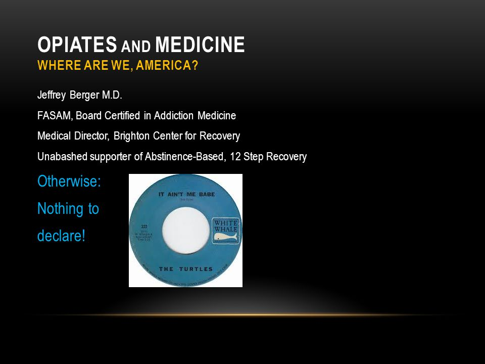 OPIATES AND MEDICINE WHERE ARE WE, AMERICA. Jeffrey Berger M.D.