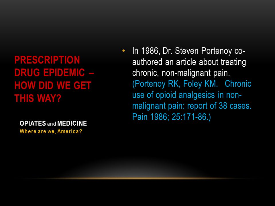 In 1986, Dr. Steven Portenoy co- authored an article about treating chronic, non-malignant pain. (Portenoy RK, Foley KM. Chronic use of opioid analges