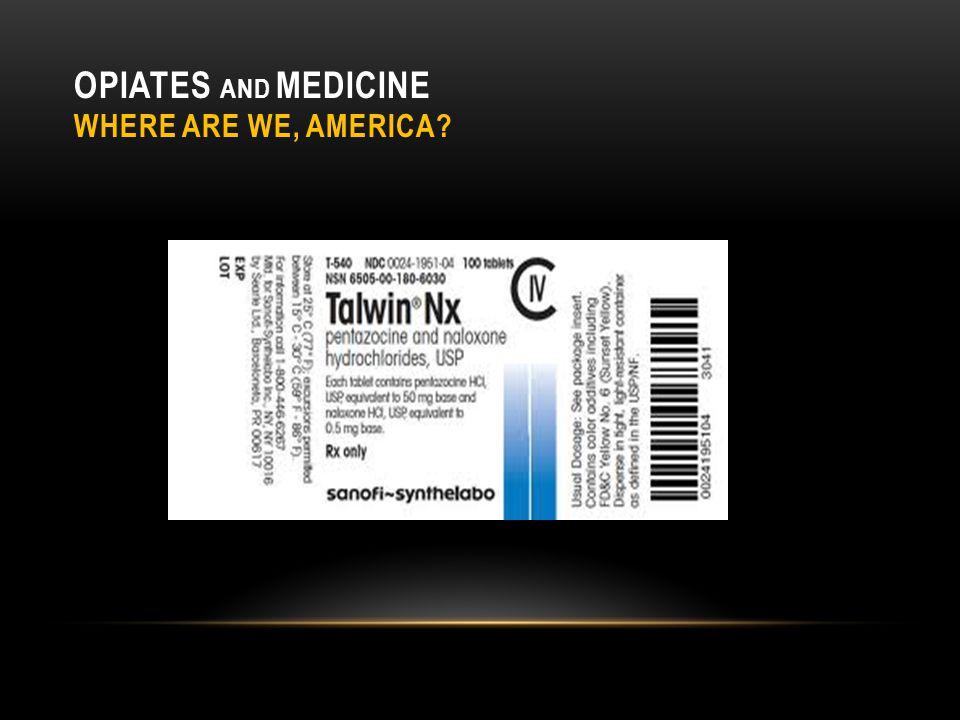OPIATES AND MEDICINE WHERE ARE WE, AMERICA