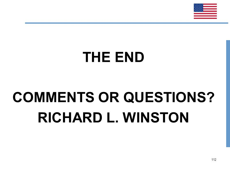 112 THE END COMMENTS OR QUESTIONS? RICHARD L. WINSTON