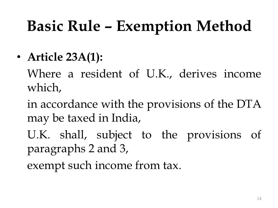 Basic Rule – Exemption Method Article 23A(1): Where a resident of U.K., derives income which, in accordance with the provisions of the DTA may be taxe