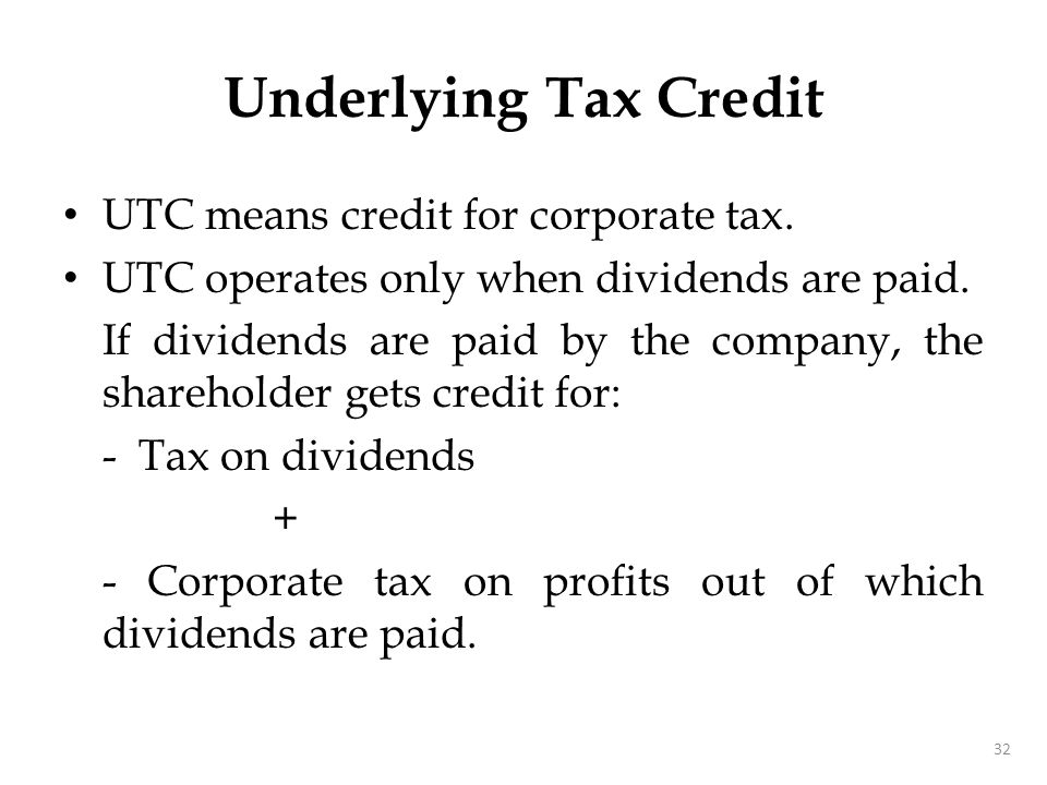 Underlying Tax Credit UTC means credit for corporate tax. UTC operates only when dividends are paid. If dividends are paid by the company, the shareho