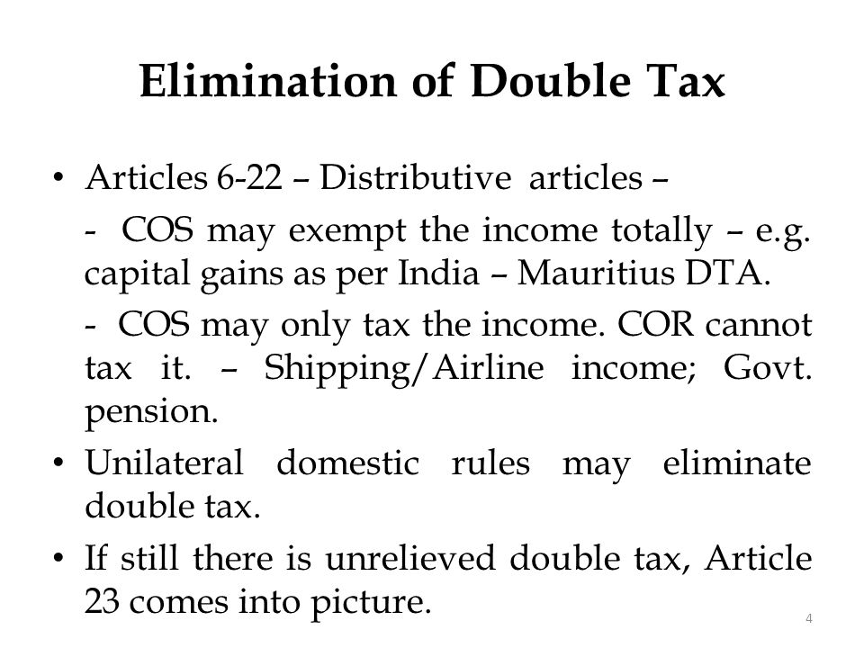 Articles 6-22 – Distributive articles – - COS may exempt the income totally – e.g. capital gains as per India – Mauritius DTA. - COS may only tax the