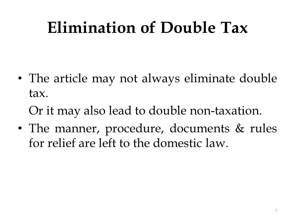 The article may not always eliminate double tax. Or it may also lead to double non-taxation. The manner, procedure, documents & rules for relief are l