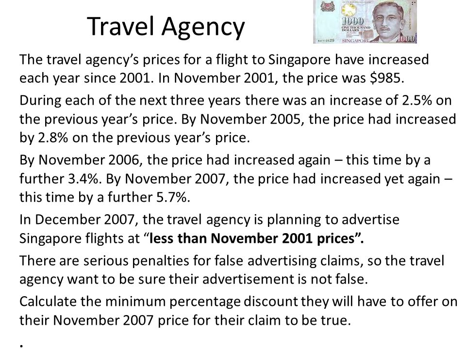 Travel Agency The travel agency's prices for a flight to Singapore have increased each year since 2001. In November 2001, the price was $985. During e
