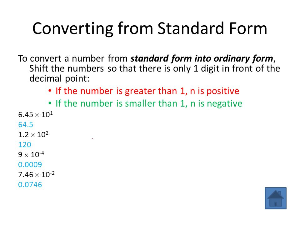 Converting from Standard Form To convert a number from standard form into ordinary form, Shift the numbers so that there is only 1 digit in front of t