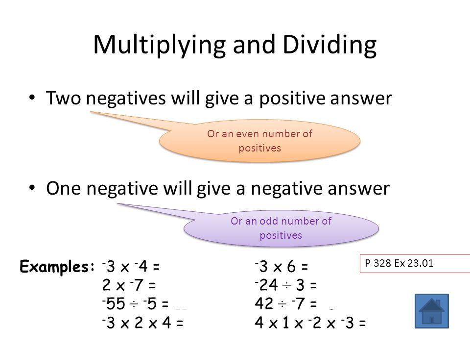 Multiplying and Dividing Two negatives will give a positive answer One negative will give a negative answer Or an even number of positives Or an odd n