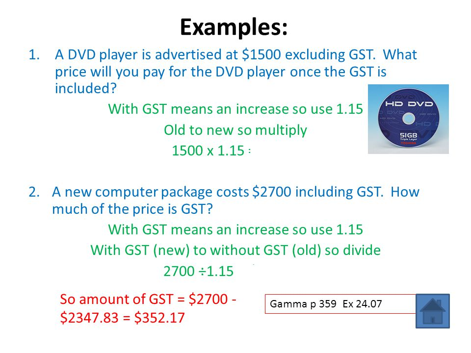 Examples: 1.A DVD player is advertised at $1500 excluding GST. What price will you pay for the DVD player once the GST is included? With GST means an