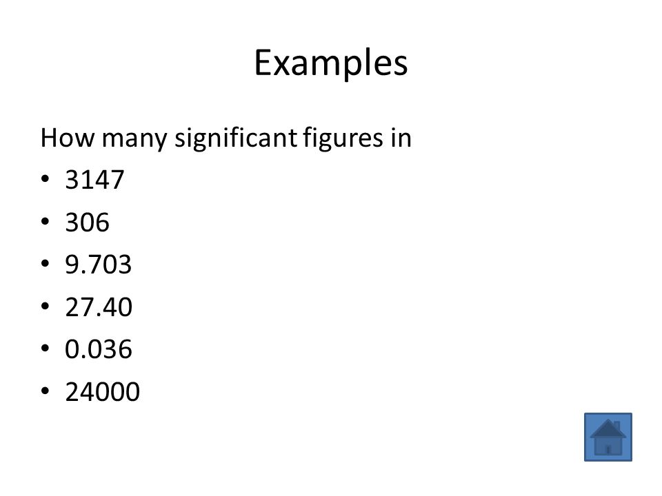 Examples How many significant figures in 3147 (4 sf) 306 (3 sf) 9.703 (4 sf) 27.40 (3sf) 0.036 (2 sf) 24000 (2 sf)