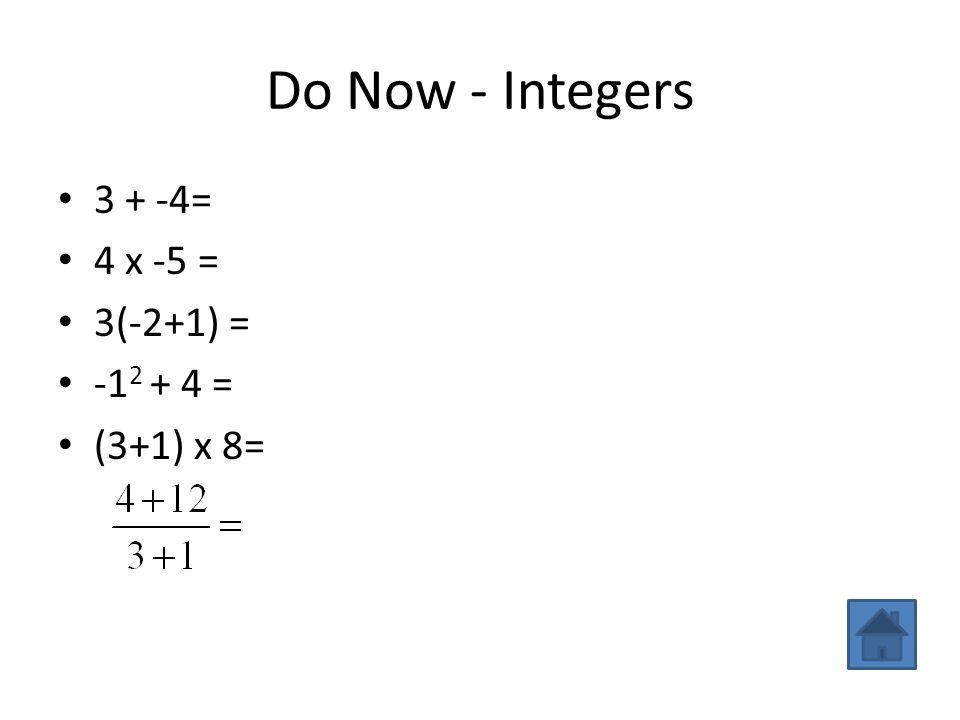 Do Now - Integers 3 + -4= -1 4 x -5 =-20 3(-2+1) =-3 -1 2 + 4 =5 (3+1) x 8=32 4