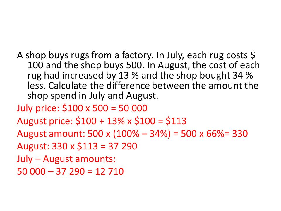 A shop buys rugs from a factory. In July, each rug costs $ 100 and the shop buys 500. In August, the cost of each rug had increased by 13 % and the sh