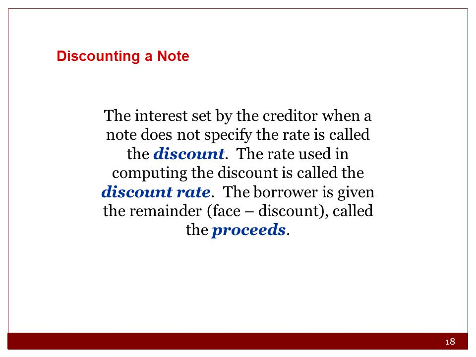 18 The interest set by the creditor when a note does not specify the rate is called the discount. The rate used in computing the discount is called th