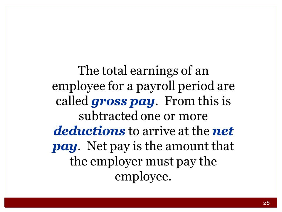 28 The total earnings of an employee for a payroll period are called gross pay.