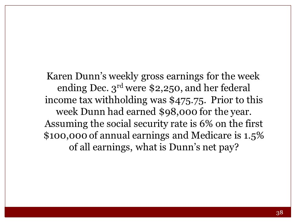 38 Karen Dunn's weekly gross earnings for the week ending Dec.