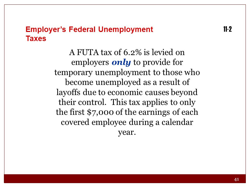 41 11-2 A FUTA tax of 6.2% is levied on employers only to provide for temporary unemployment to those who become unemployed as a result of layoffs due to economic causes beyond their control.