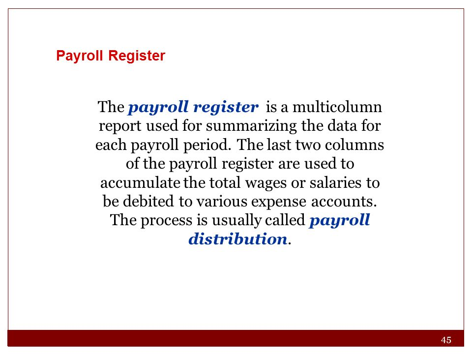 45 Payroll Register The payroll register is a multicolumn report used for summarizing the data for each payroll period. The last two columns of the pa