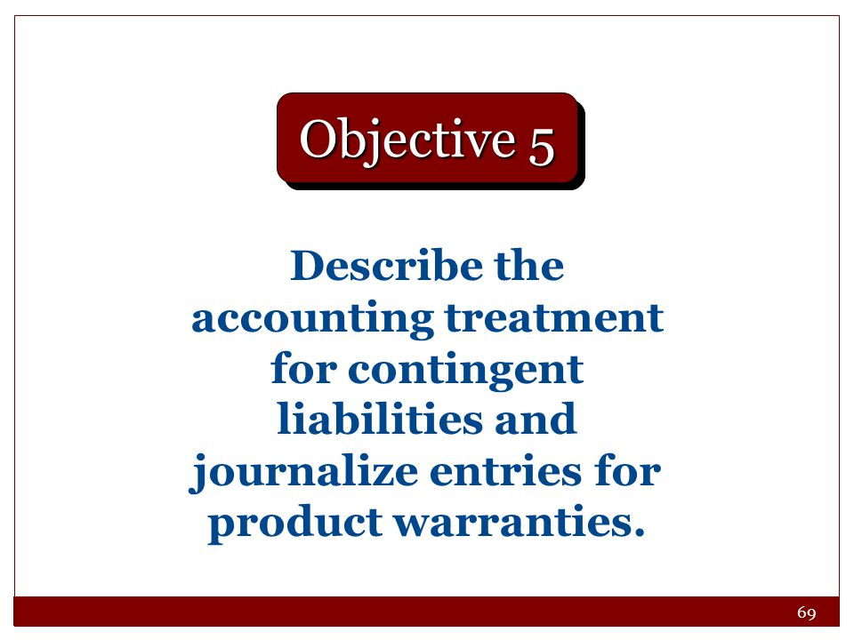 69 Describe the accounting treatment for contingent liabilities and journalize entries for product warranties.