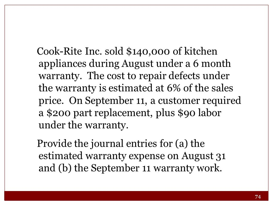 74 Cook-Rite Inc. sold $140,000 of kitchen appliances during August under a 6 month warranty. The cost to repair defects under the warranty is estimat
