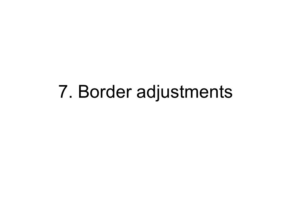7. Border adjustments