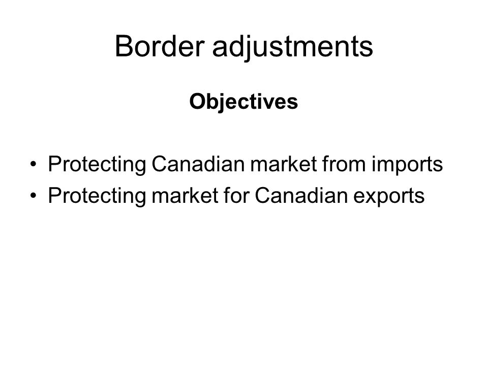 Objectives Protecting Canadian market from imports Protecting market for Canadian exports