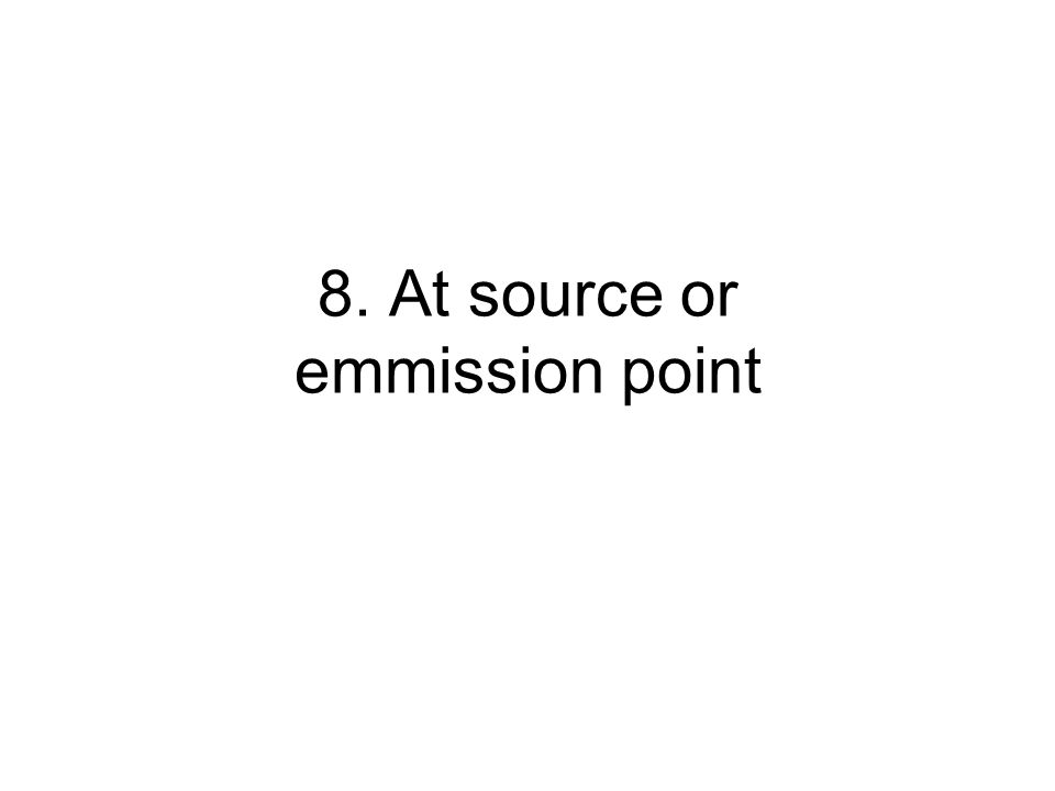 8. At source or emmission point